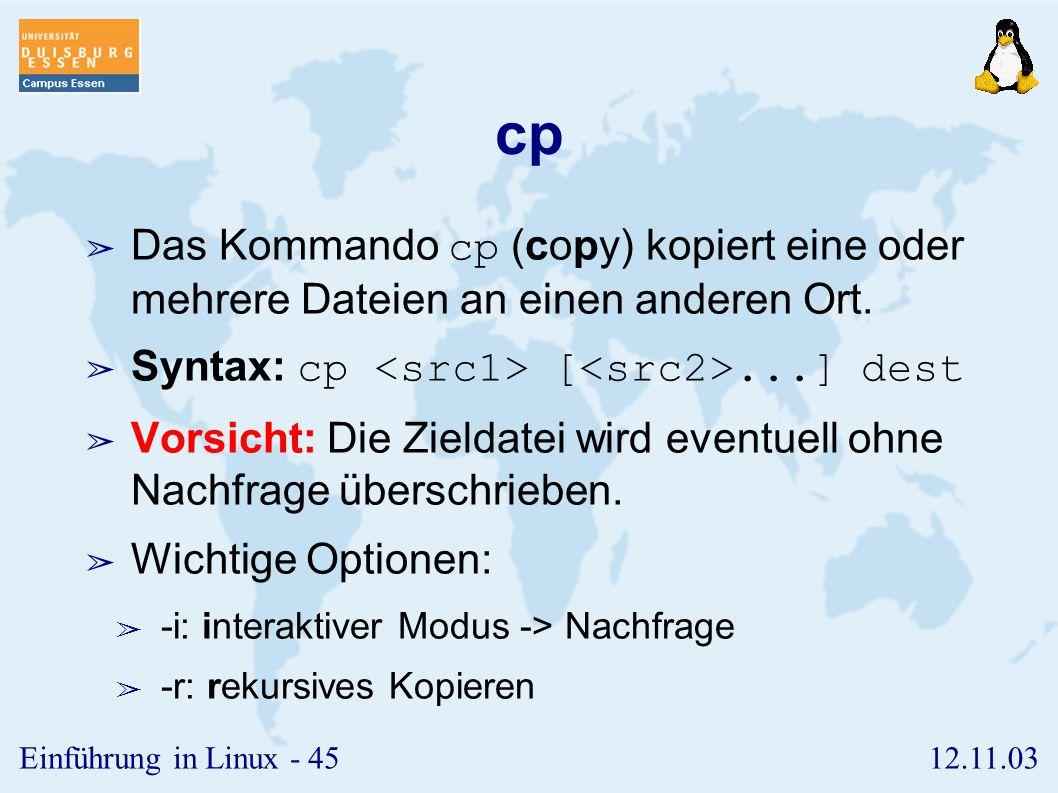 cp Das Kommando cp (copy) kopiert eine oder mehrere Dateien an einen anderen Ort. Syntax: cp <src1> [<src2>...] dest.